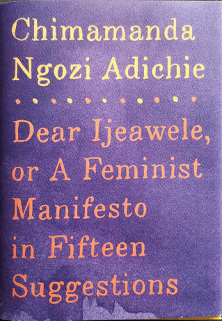 Book Review: Dear Ijeawele, or A Feminist Manifesto in Fifteen Suggestions by Chimamanda Ngozi Adich