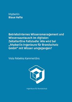 """Betriebsinternes Wissensmanagement und Wissensaustausch im digitalen ZeitalterEine Fallstudie: Wie wird bei """"hhpberlin Ingenieure für Brandschutz GmbH"""" mit Wissen umgegangen?"""