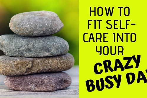 How to fit self-care into your crazy busy days