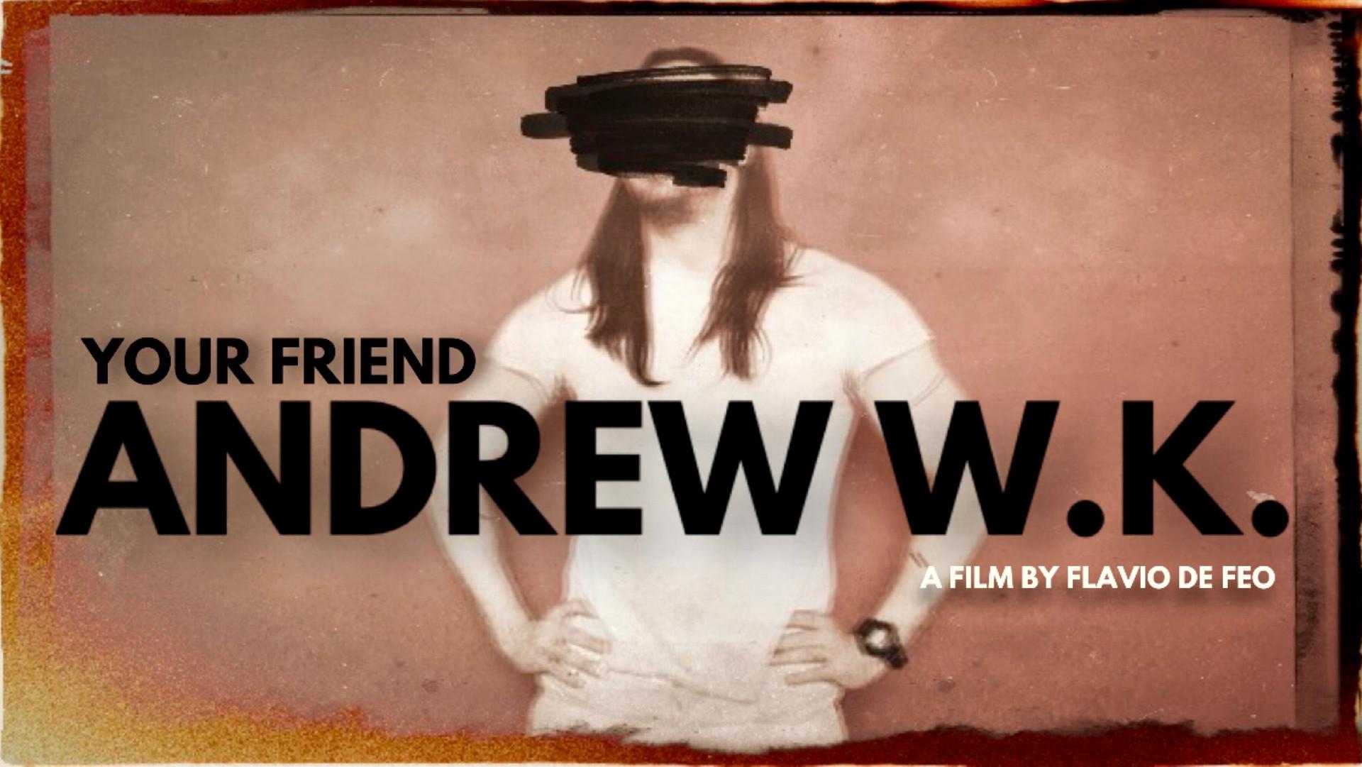 YOUR FRIEND ANDREW W.K.