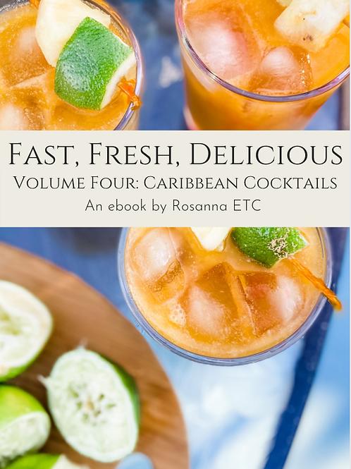 Fast, Fresh, Delicious Volume Four: Caribbean Cocktails