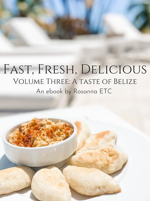 Fast, Fresh, Delicious Volume Three: A Taste of Belize