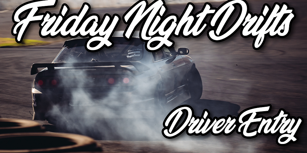 """Driver Entry August 14th """"Friday Night Drifts"""""""