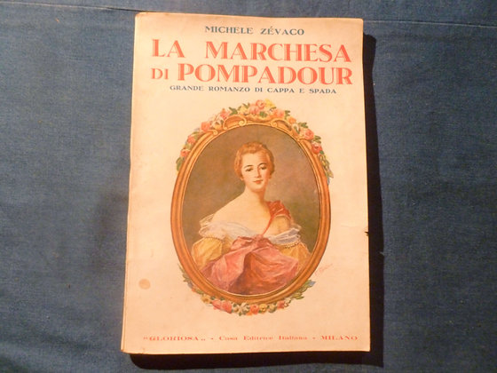 M. Zevaco - La Marchesa di Pompadour - 1928