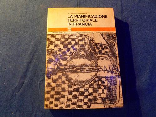 Gravier J. Francois - La pianificazione territoriale in Francia - 1967