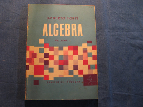 Umberto forti -Algebra - volume 1 e 2 - 1961