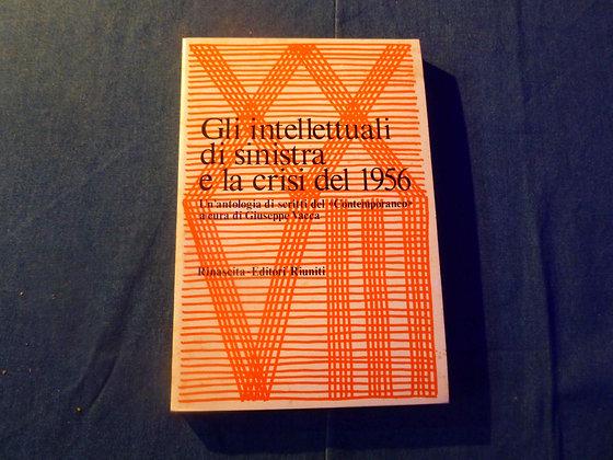 Giuseppe Vacca - Gli Intellettuali di sinistra e la crisi del 1956. - 1978