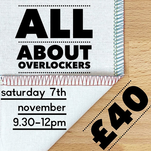 All about Overlockers! - Saturday 7th November 9.30-12pm