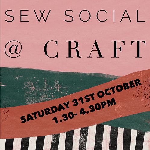 Saturday Sew Social Session -  31st October - 1.30 -  4.30pm