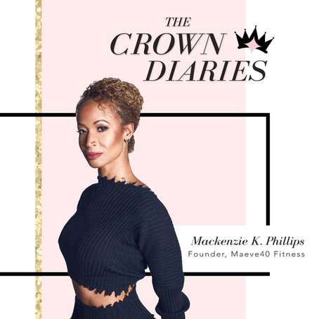 The Crown Diaries: Mackenzie K. Phillips, Esq., of MAEVE40 Fitness