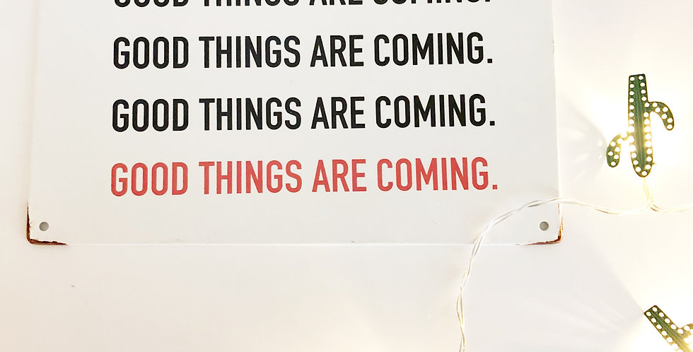 """""""Good Things Are Coming"""" Tin Sign"""
