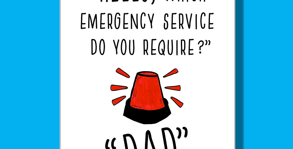 A Dad's birthday/Father's Day card with a flashing siren and words Hello which emergency service do you require? & answer Dad