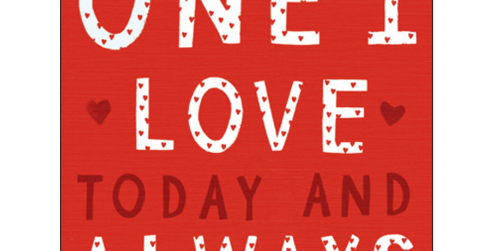 valentines day card red with white and red hearts and words to the one I love today and always