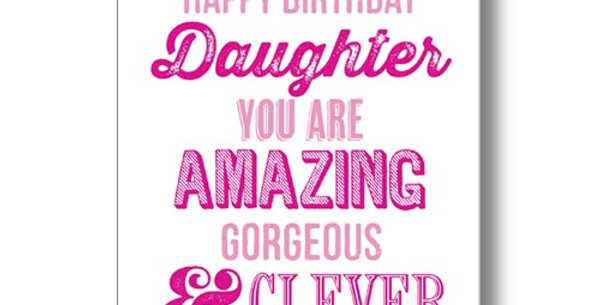 Birthday card for daughter - white card with pink writing saying Happy Birthday Daughter you are amazing, gorgeous and clever