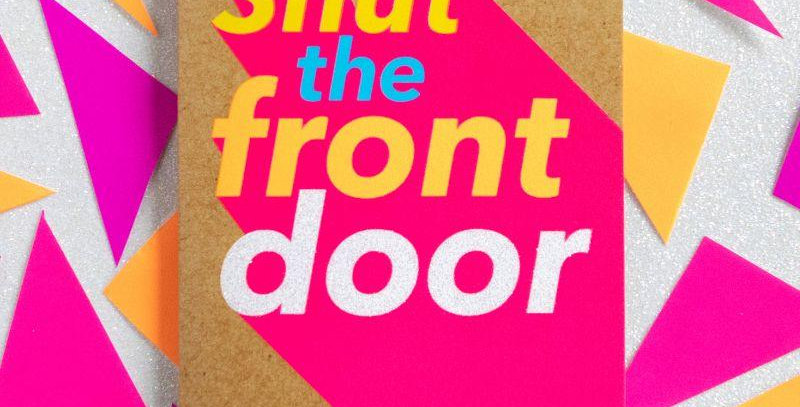 Friendship and support card. Kraft with pink beam and wording shut the front door in yellow, blue and white wording