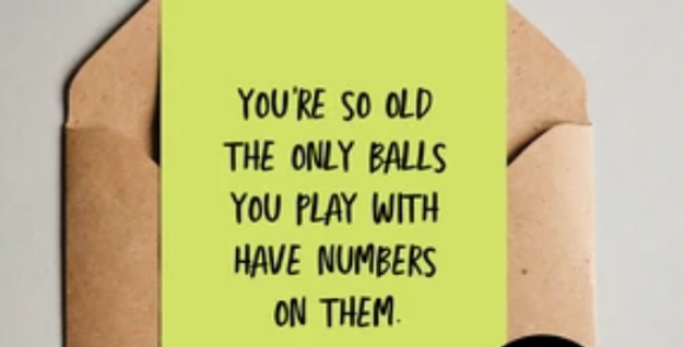 Rude birthday card mint green with black writing saying you're so old the only balls you play with have numbers on them