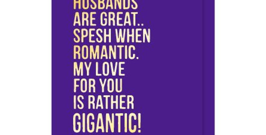 Fun anniversary card for Husband saying Husbands are great spesh when romantic my love for you is rather gigantic