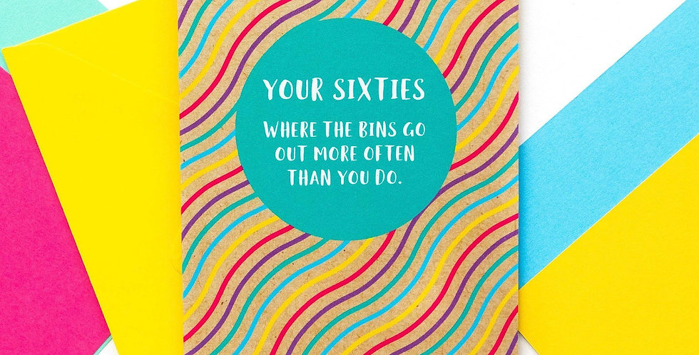 Multicoloured 60th birthday card saying Your sixties where the bins go our more often than you do