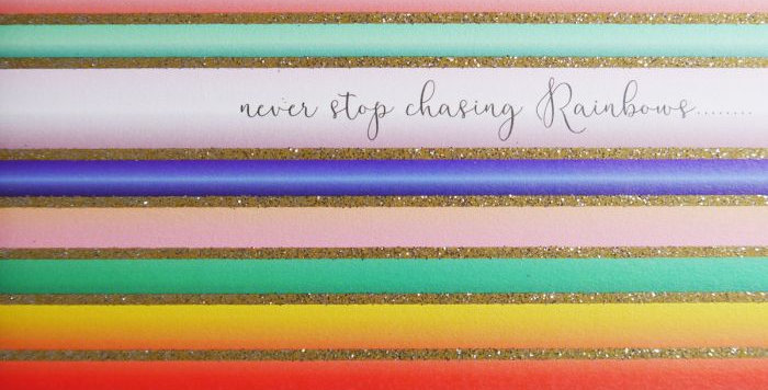 Multicoloured horizontal striped friendship and support card with wording never stop chasing rainbows