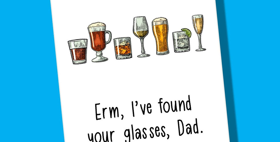 Card for Dad that works for birthdays/Father's Day. A row of beer glasses on white card with Erm, I've found your glasses Dad