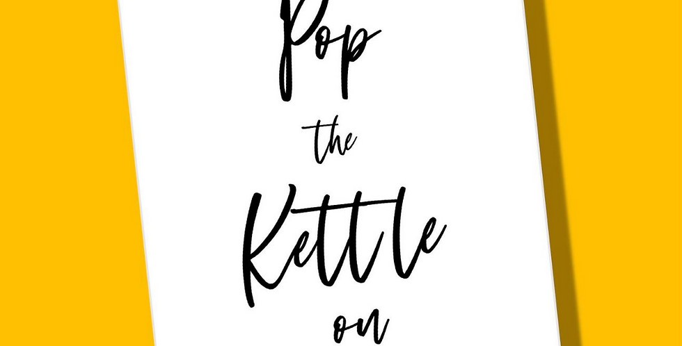 Very simple white card with black scripted wording saying Pop the kettle on. Suitable for birthdays and support card.