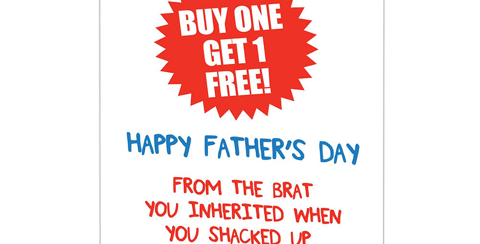 Father's day card with Buy One Get One Free flash & Happy Father's Day from the brat you inherited when you shacked up with