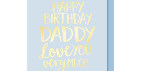 Birthday card for Dad, pale blue background with gold foil writing saying Happy Birthday Daddy love you very much