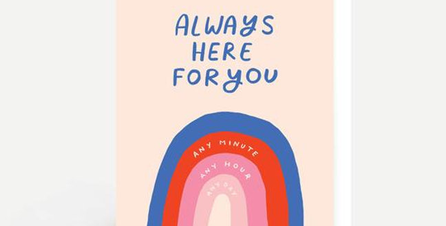 Friendship and support card with a pink and blue rainbow and wording always here for you