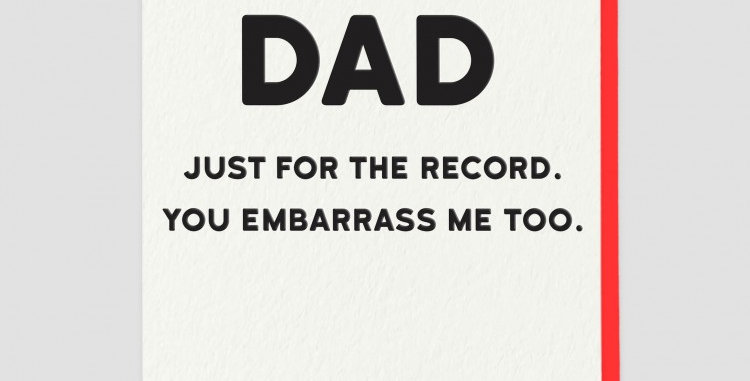 Plain white Father's day card with black words saying Dad just for the record you embarass me too