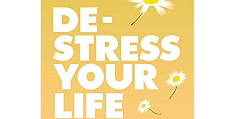 De-stress Your Life: A new approach to reducing stress in your daily life