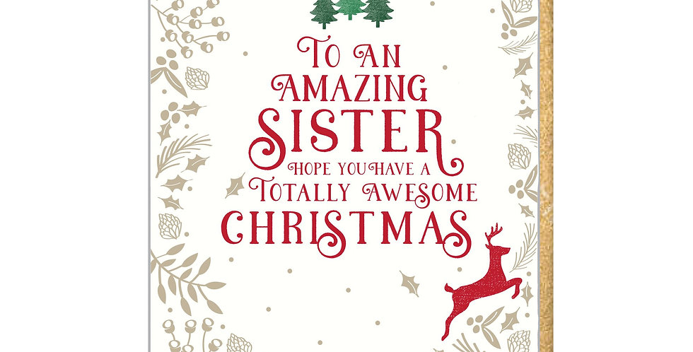 "Gold holly border, 3 green trees, red reindeer and wording ""To an amazing sister hope you have a totally awesome Christmas"""