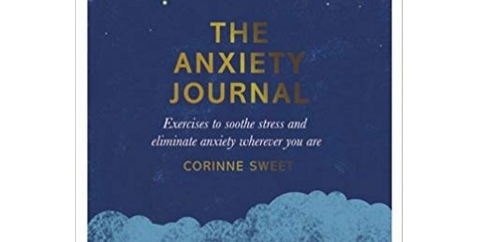 The Anxiety Journal: Exercises to soothe stress and eliminate anxiety