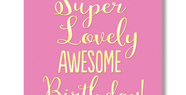 Birthday card with pink background and gold writing saying have a super lovely awesome birthday