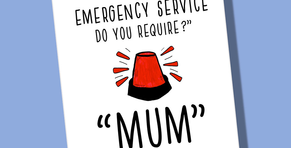 White card with flashing siren pic and wording Hello which emergency service do you require and answer Mum