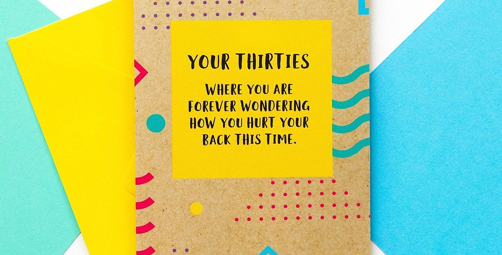 Multicoloured 30th birthday card, saying Your Thirties where you are forever wondering how you hurt your back this time