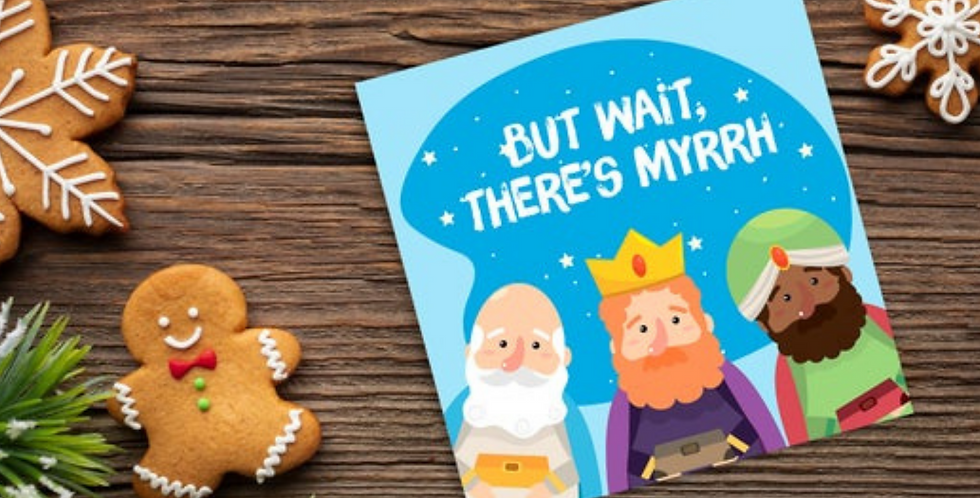 cute illustrated christmas card featuring 3 kings and wording but wait there's Myrrh