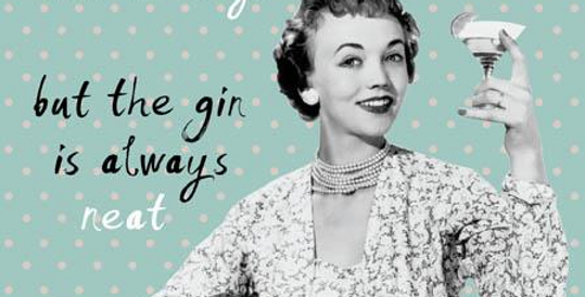 Funny birthday featuring 50's housewife saying the house may not be tidy but the gin is always neat