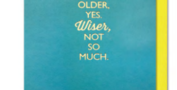 Funny birthday card with turquoise background and gold writing saying older yes, wiser not so much
