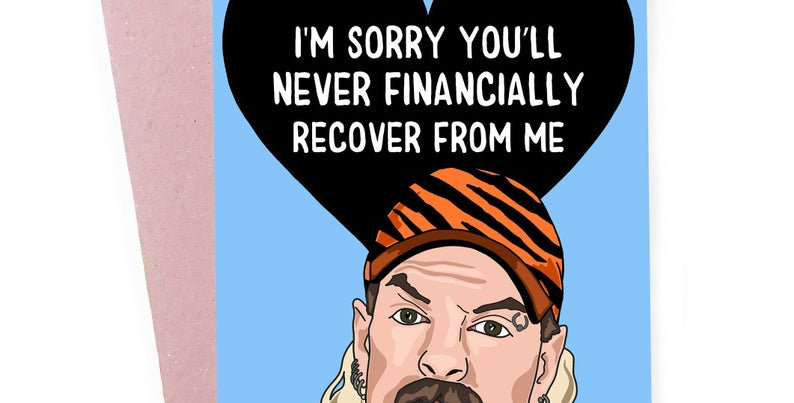 Tiger King Father's Day Card with I'm sorry you'll never financially recover from me message