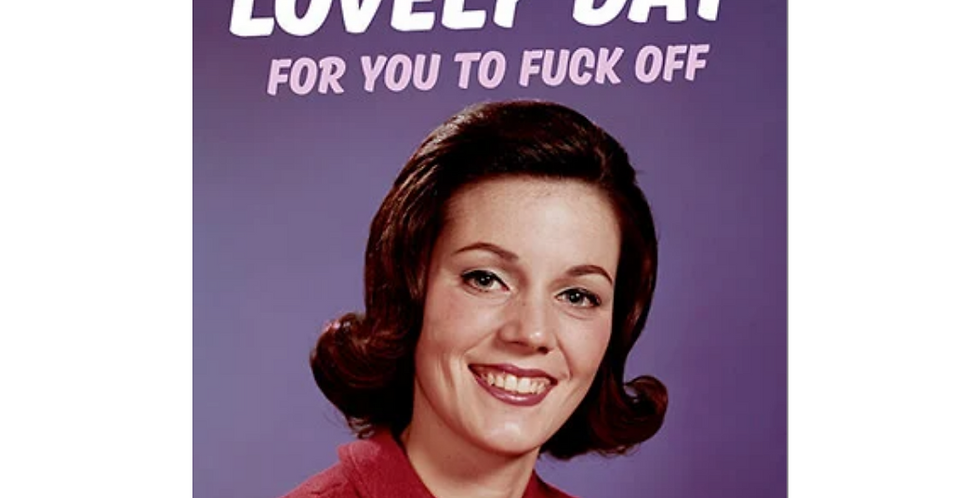 rude card with 60s style lady smiling and words today is a lovely day for you to fuck off