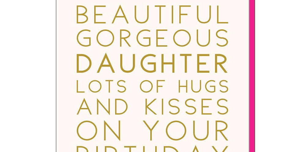 """Birthday card for daughter, white with gold foil message which starts """"To the most beautifully gorgeous daughter lots of hugs"""