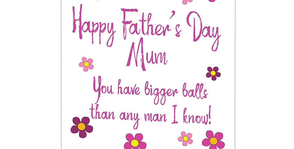 Father's Day card for Mum with pretty pink flowers & words Happy Father's day Mum You have bigger balls than any man I know