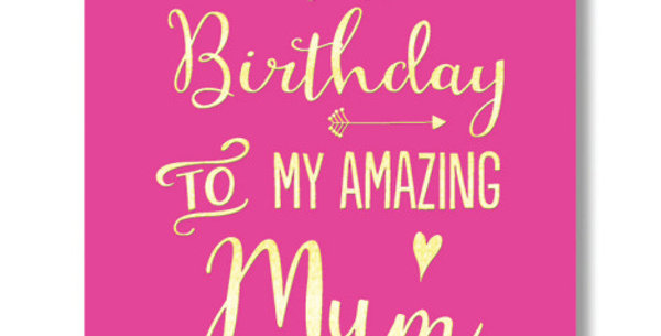 Birthday card with pink background and gold writing saying Happy Birthday to My Amazing Mum Love You