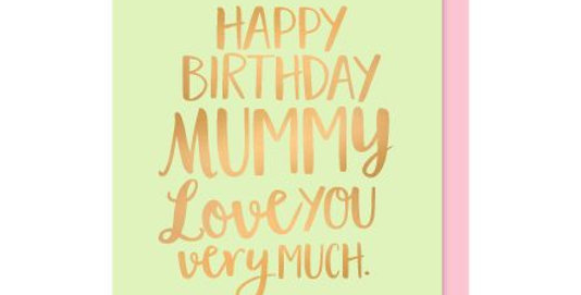 Birthday card for mummy, mint green with gold foil writing saying Happy Birthday Mummy love you very much.
