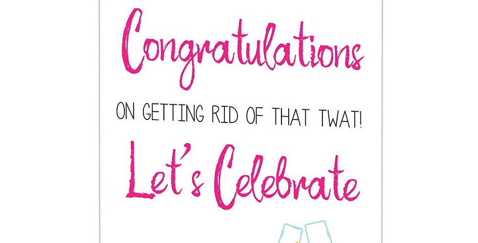 rude breakup card, pink & black writing saying congratulations on getting rid of that twat let's celebrate & two flutes