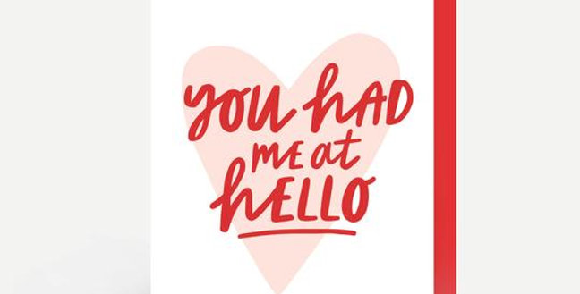 valentines day card, white with a pale pink heart and red words you had me at hello