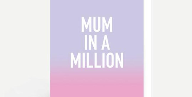 Mothers day card lilac at top graduating to pale pink bottom with white wording mum in a million