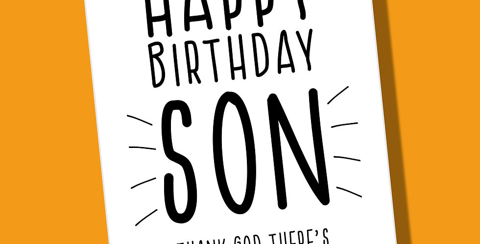 A bestselling card. White card with black wording Happy Birthday Son. Thank God there's only one of you.