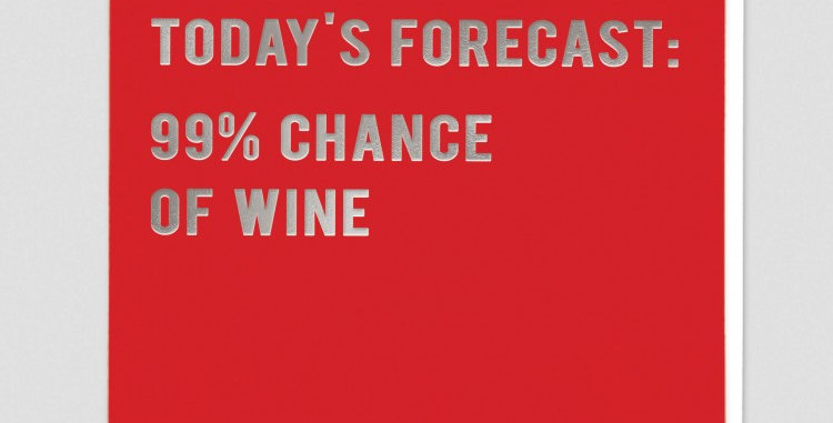Funny birthday card or general card with red background and silver writing saying Todays forecast 99% chance of wine