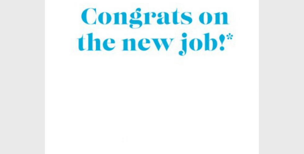 New job congratulations card. White with turquoise blue words Congrats on the new job - I'll never understand what you do